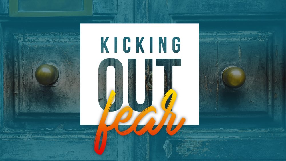 Kicking Out Fear