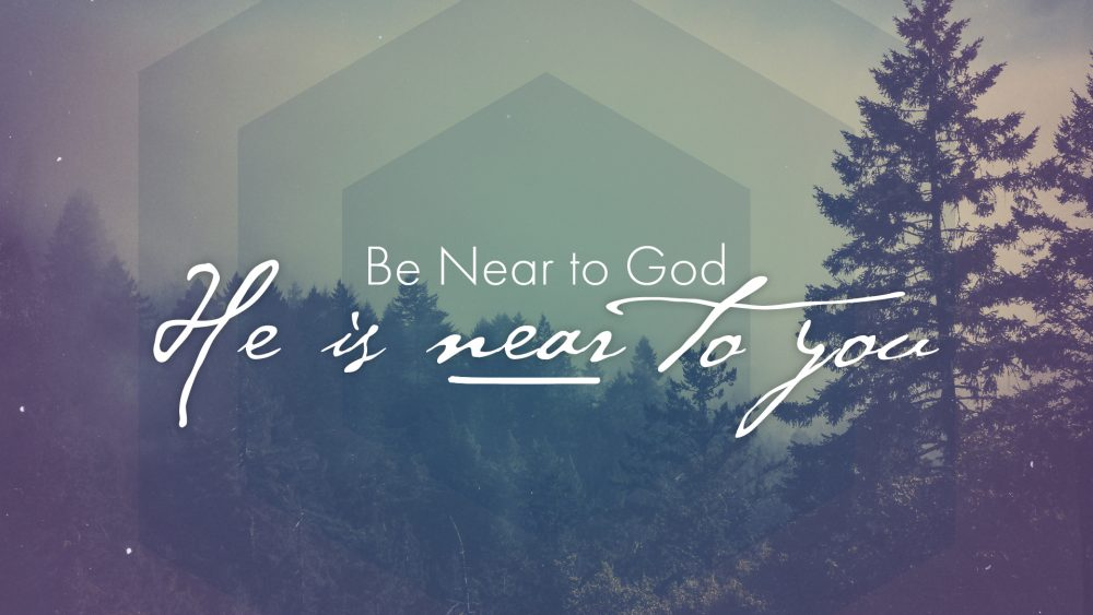Be Near to God, He is Near to You Image