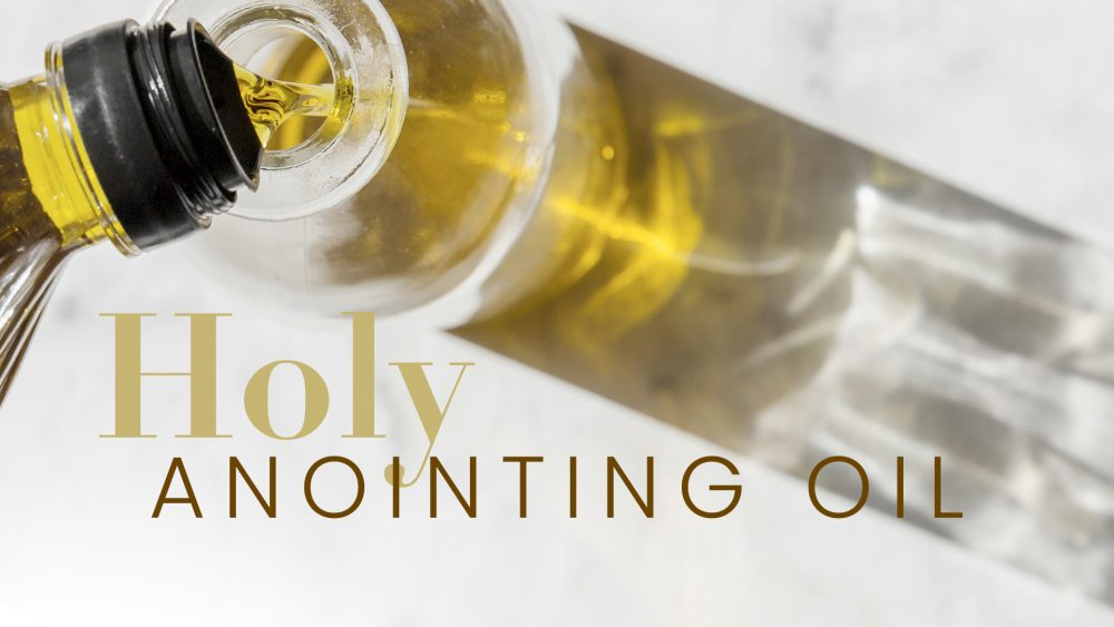 Holy Anointing Oil – Part 1  Image